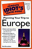 Complete Idiots Guide to Planning Your Trip to Europe, The