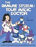 The Immune System Your Magic Doctor: A Guide to the Immune System for the Curious of All Ages [Paperback]