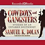 Cowboys and Gangsters: Stories of an Untamed Southwest   Samuel K. Dolan