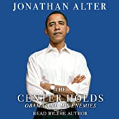 The Center Holds: Obama and His Enemies | [Jonathan Alter]