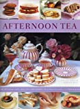 Antony Wild Afternoon Tea: 70 Recipes for Cakes, Biscuits and Pastries, Illustrated with 270 Photographs