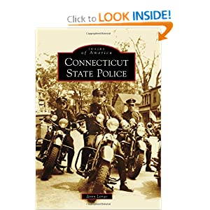 Connecticut State Police (Images of America (Arcadia Publishing)) by Jerry Longo