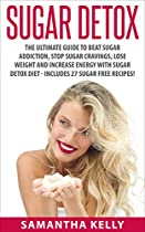 SUGAR DETOX: THE ULTIMATE GUIDE TO BEAT SUGAR ADDICTION, STOP SUGAR CRAVINGS, LOSE WEIGHT AND INCREASE ENERGY WITH SUGAR DETOX DIET - INCLUDES 27 SUGAR ... LIVER DETOX CLEANSE, SUGAR DETOX DIET)