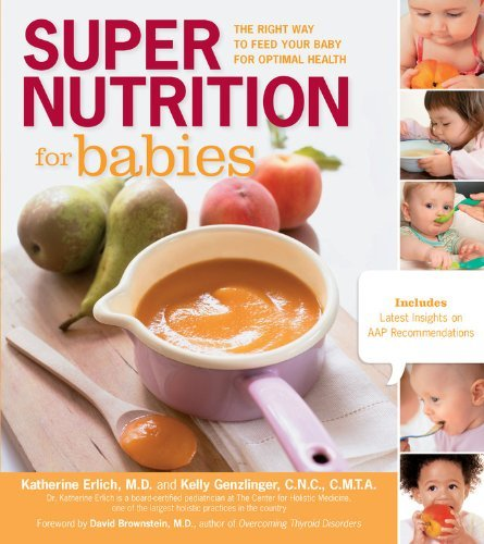 By Katherine Erlich Super Nutrition For Babies: The Right Way To Feed Your Baby For Optimal Health
