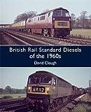 David Clough British Rail Standard Diesels of the 1960s