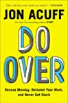 Do Over: Rescue Monday, Reinvent Your...
