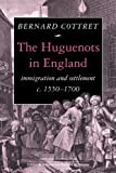 img - for The Huguenots in England: Immigration and Settlement c.1550-1700 by B. J. Cottret (2009-12-03) book / textbook / text book