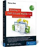 Einstieg in PHP 5.6 und MySQL 5.6: Für Programmieranfänger geeignet (Galileo Computing)