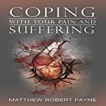 Coping with Your Pain and Suffering: Encouragement When You're Not Healed but You Love God | Matthew Robert Payne
