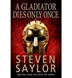 img - for A Gladiator Dies Only Once (Roma sub Rosa) by Saylor, Steven (2011) Paperback book / textbook / text book
