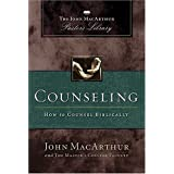Counseling: How to Counsel Biblically (MacArthur Pastor's Library) ~ John F. MacArthur