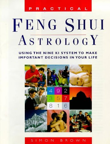 Practical Feng Shui Astrology: Using The Nine Ki System To Make Important Decisions In Your Life