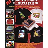 How to Print T-Shirts for Fun and Profit!: 2000by Scott O. Fresener