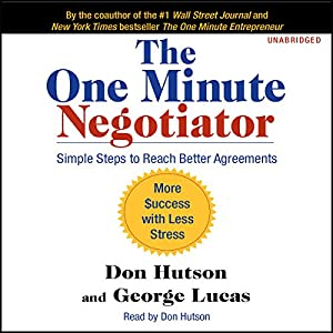 The One Minute Negotiator: Simple Steps to Reach Better Agreements | [Don Hutson, George Lucas]