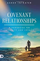 Covenant Relationships: A Handbook for Integrity and Loyalty