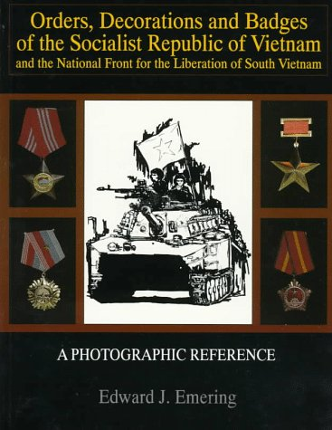 Orders, Decorations and Badges of the Socialist Republic of Vietnam and the National Front for the Liberation of South Vietnam: (Schiffer Military History)