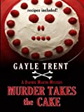 img - for Murder Takes the Cake (Thorndike Clean Reads) by Gayle Trent (2009-10-01) book / textbook / text book