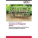 Turismo en Patagonia Norte: Dinámica Territorializadora del Turismo en el Alto Valle Patagónico- Argentina