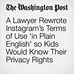 A Lawyer Rewrote Instagram's Terms of Use 'in Plain English' so Kids Would Know Their Privacy Rights | Amy B Wang