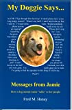 "My Doggie Says...: Messages from Jamie -- How a dog named Jamie ""talks"" to her people"