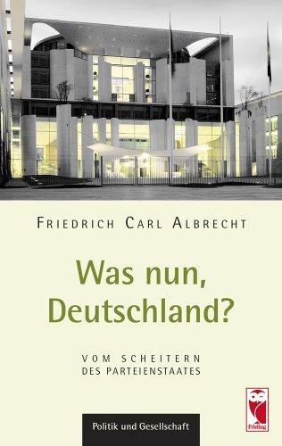 Was nun, Deutschland?: Vom Scheitern eines Parteienstaates