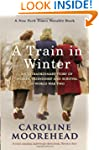A Train in Winter: An Extraordinary S...