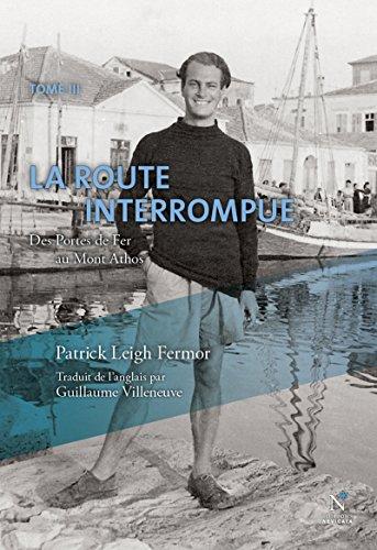 Patrick Leigh Fermor - Dans la nuit et le vent : La route interrompue: Des Portes de Fer au Mont Athos (French Edition)