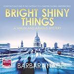 Bright Shiny Things: Hakim and Arnold, Book 5   Barbara Nadel