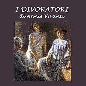 I divoratori [The Devourers] | [Annie Vivanti]