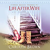 Life After Wife: Three Magic Words, Book 3 | [Carolyn Brown]