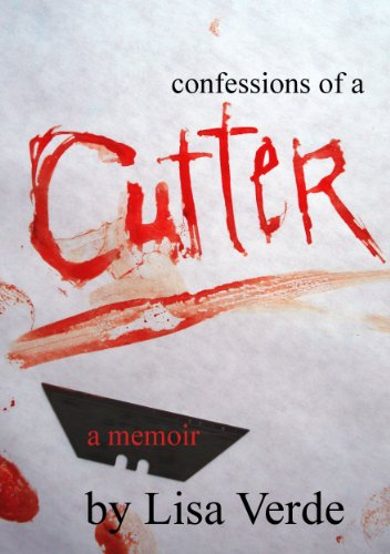 Confessions Of A Cutter: A True Story of Sexual Abuse, Self Mutilation, and Recovery PDF