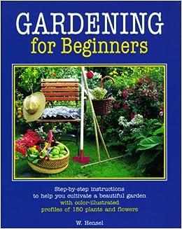 Gardening For Beginners Wolfgang Hensel 9780764151644 Books