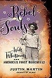 Rebel Souls: Walt Whitman and Americas First Bohemians (A Merloyd Lawrence Book)
