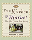 img - for From Kitchen to Market (Sell Your Specialty Food: Market, Distribute & Profit from Your Kitchen Creation) book / textbook / text book