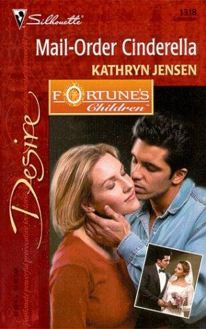 Mail-Order Cinderella (Silhouette Desire No. 1318)(Fortune's Children), KATHRYN JENSEN