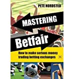 img - for [(Mastering Betfair: How to Make Serious Money Trading Betting Exchanges )] [Author: Pete Nordsted] [Nov-2009] book / textbook / text book