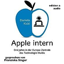 Apple intern: Drei Jahre in der Europa-Zentrale des Technologie-Multis Hörbuch von Daniela Kickl Gesprochen von: Franziska Singer
