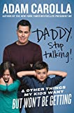 Daddy, Stop Talking: And Other Things My Kids Want But Wont Be Getting