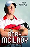 Rory Mcilroy - the Biography Frank Worrall