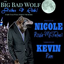 The Big Bad Wolf Strikes It Rich!: Fairy Tale Wall Street Memoirs Audiobook by Nicole Russin-McFarland,  Richárde Narrated by Kevin Rineer