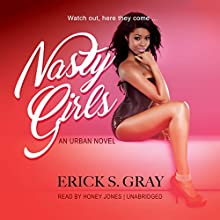 Nasty Girls: The Nasty Girls Series, Book 1 Audiobook by Erick S. Gray Narrated by Honey Jones