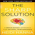 The Sharp Solution: A Brain-Based Approach for Optimal Performance (       UNABRIDGED) by Heidi Hanna Narrated by Heidi Hanna