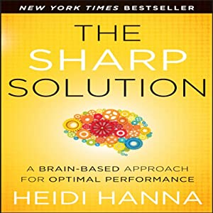 The Sharp Solution: A Brain-Based Approach for Optimal Performance | [Heidi Hanna]