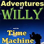 Willy and the Time Machine: A Steampunk Adventure!: Willy and the Time Machine - a Steampunk Adventure, Book 1 | J.B. Snow