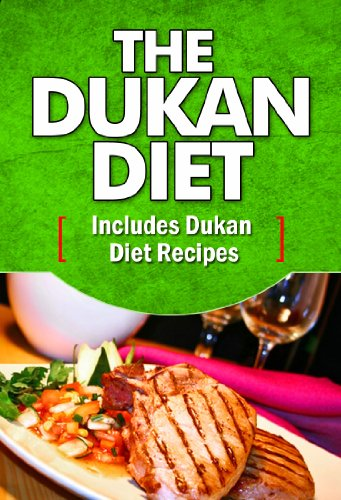 The Dukan Diet: A 21-Day Dukan Diet Plan & 100+ Dukan Diet Recipes To Get Started Immediately (The Dukan Diet, Dukan Diet, Dukan Diet Recipes, Dukan Diet Attack Phase, Dukan Diet Cookbook)