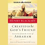 Created to be God's Friend: Lessons from the Life of Abraham | Dr. Henry Blackaby