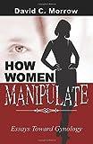 How Women Manipulate: Essays Toward Gynology