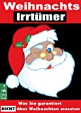 Weihnachts-Irrt�mer - Was Sie garantiert nicht �ber Weihnachten wussten: Die ganze Wahrheit �ber unsere Weihnachtslieder, die Weihnachtsgeschichte der Bibel, den Weihnachtsbaum und Br�uche im Advent