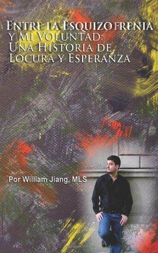 Entre la Esquizofrenia y Mi Voluntad: Una Historia de Locura y Esperanza (Spanish Edition)
