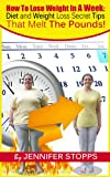 How To Lose Weight In A Week: Diet And Weight Loss Secret Tips That Melt The Pounds!